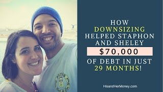 How Downsizing Helped Staphon and Sheley Pay off $70,000 of Debt in Just 29 Months!