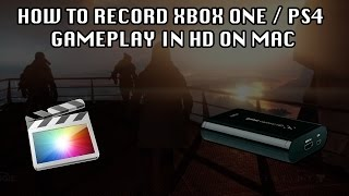 How to Record Xbox One / PS4 Gameplay in HD Tutorial [Mac] (Elgato, Game Capture HD, Final Cut Pro)