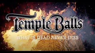 "Temple Balls – ""What Is Dead Never Dies"" – Lyric Video"
