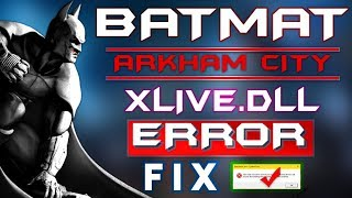 How to fix Xlive.dll error in Batman Arkham City