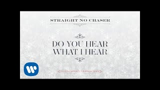 Straight No Chaser - Do You Hear What I Hear [Official Audio]