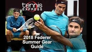 Roger Federer 2018 Summer Gear Guide | Tennis Express