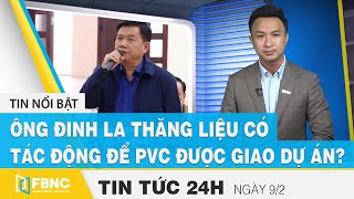 Latest 24-hour news today March 9, Does Mr. Dinh La Thang impact PVC for the project? | FBNC