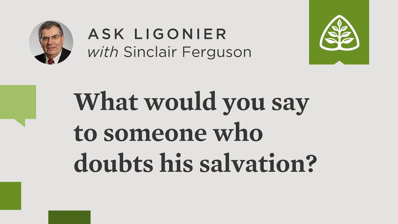 What would you say to someone who still doubts his salvation after seeing its fruit in his life?