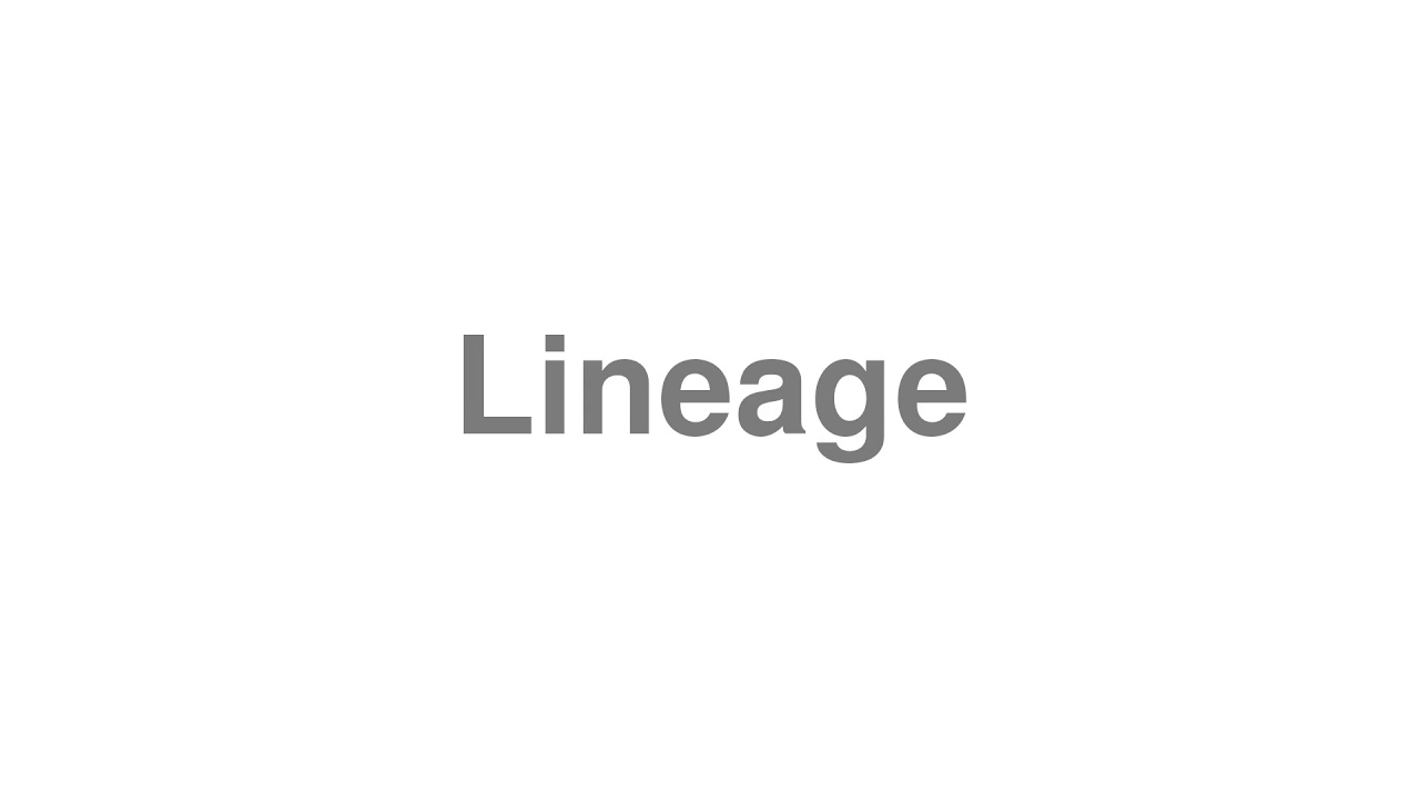 """How to Pronounce """"Lineage"""""""