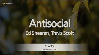 Ed Sheeran, Travis Scott-Antisocial (Melody) [ZZang KARAOKE]