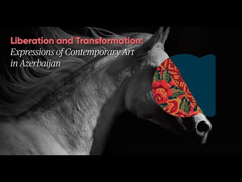 Liberation and Transformation: Expressions of Contemporary Art in Azerbaijan