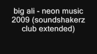 big ali - neon music 2009 (soundshakerz club extended)