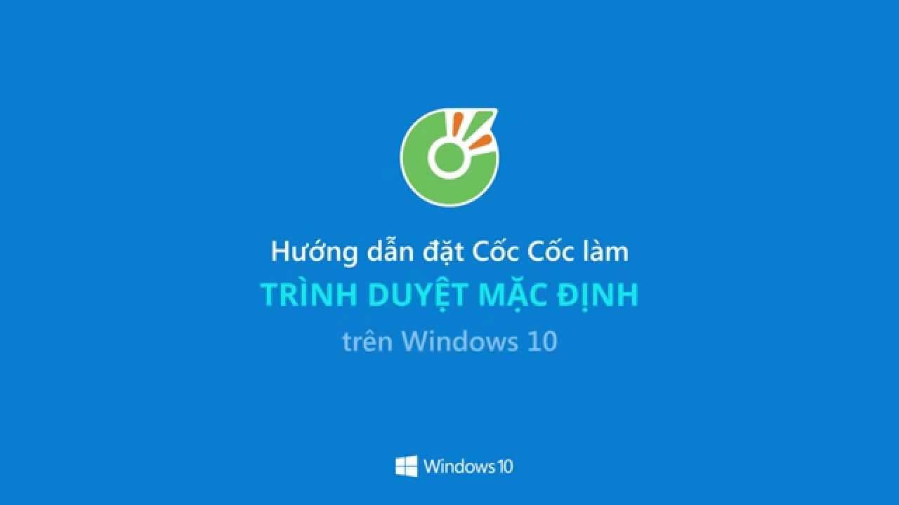 Hướng dẫn đặt Cốc Cốc làm trình duyệt mặc định trên Windows 10 // Trình duyệt // Cốc Cốc