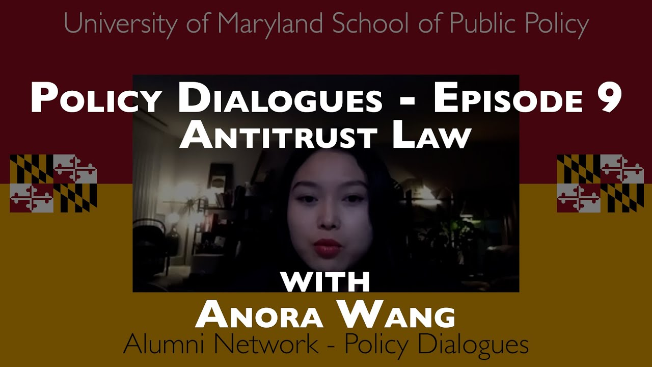 Policy Dialogues Ep.9 w/ Anora Wang - Discussing Antitrust Law and Public Policy