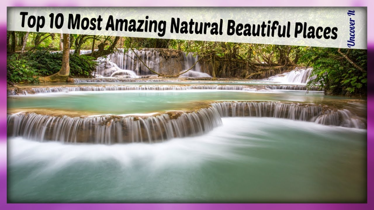 Most 10 Most Beautiful Natural Places Top 10 Most Amazing Natural Beautiful Places In The