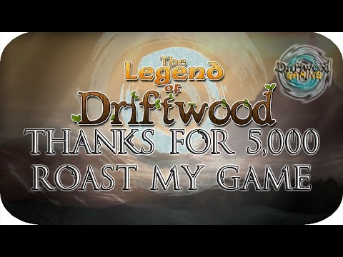 First Impressions - Legend of Driftwood - Thank you for 5,000 Subs - I Will Now Roast My Own Game