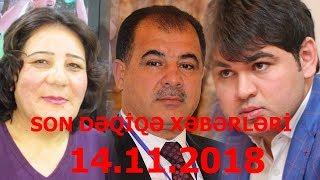 SON DƏQİQƏ XƏBƏRLƏRİ - 14.11.2018
