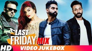 Last Friday Mix | Parmish Verma | Mankirt | Kaur B | Jassi |Gurjazz | Dilpreet | Party Songs 2018