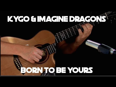 Kygo & Imagine Dragons - Born To Be Yours - Fingerstyle Guitar