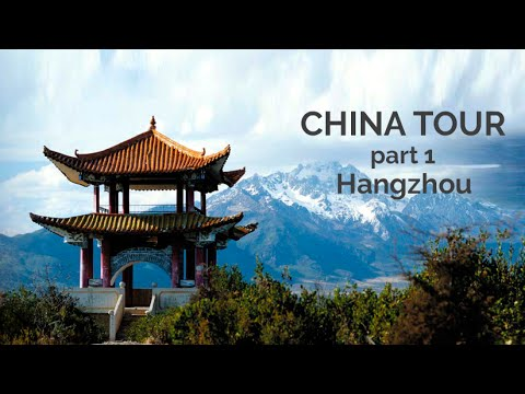 China tour (part 1) - Hangzhou