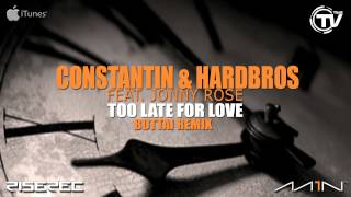 Constantin & Hardbros Ft. Jonny Rose - Too Late For Love (Bottai Radio Edit) - Time Records