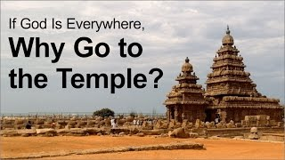 If God Is Everywhere, Why Go to the Temple? by Kshudhi Prabhu