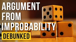 The Argument from Improbability - Debunked (Improbability Argument - Refuted)
