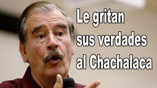 Vicente Fox recibe su merecido por cobarde y mentiroso