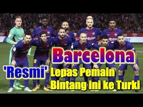 BREAKING NEWS! Barcelona Resmi Lepas Pemain Bintang ini Ke Turki