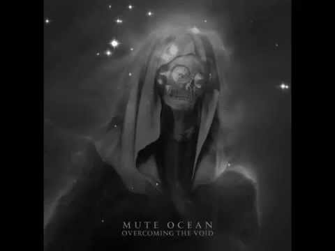 Mute Ocean - Overcoming the Void