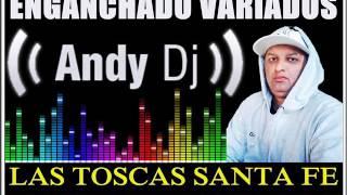 ENGANCHADOS - VARIADOS - DJ ANDY LAS TOSCAS SANTA FE