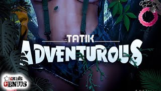 Tatik - Adventurous (Official Audio 2019)