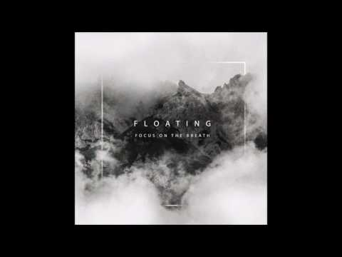 Focus on the Breath - Floating [Full Album]