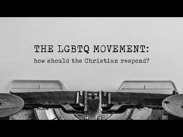 The LGBTQ Movement - How Should The Christian Respond? - Part 1