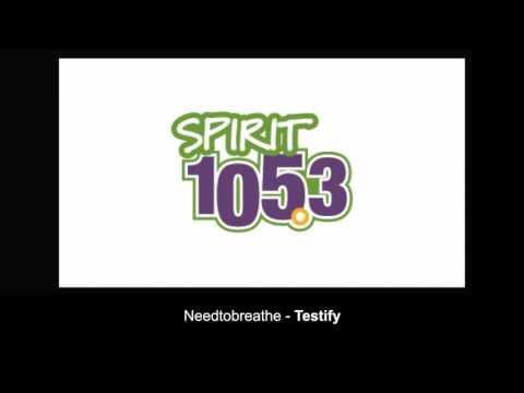 Spirit 1053  TESTIFY  NeedToBreathe