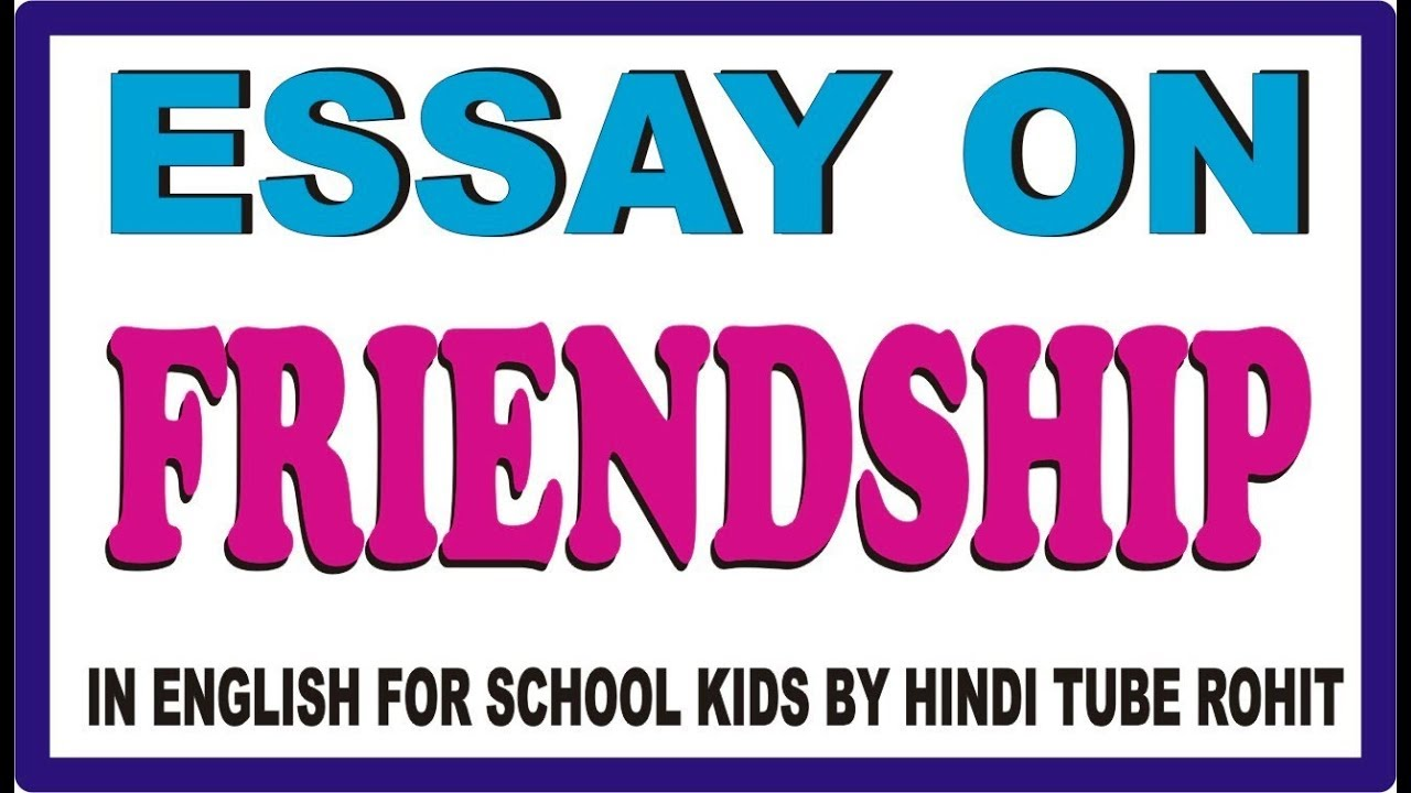 Essay On Friendship In English For School Kids By Hindi Tube Rohit  Essay On Friendship In English For School Kids By Hindi Tube Rohit