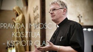 Prawda i miłość kosztują - ks. Piotr Glas