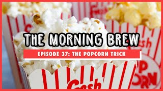 The Morning Brew: Episode 37 - The Popcorn Trick