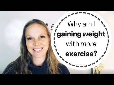 Why am I gaining weight with more exercise?