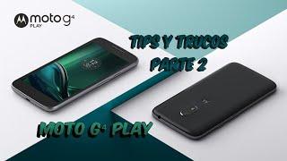 Tips y Trucos Parte 2 Para Moto G4 Play Con Android 6.0.1 y 7.1.1