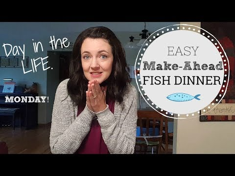 EASY Make-Ahead Fish Dinner | Day In the Life | MONDAY