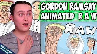 Gordon Ramsay Animated - R A W | Reaction | IT'S RAW!