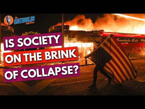 Is Society On The Brink Of Collapse?   The Catholic Talk Show