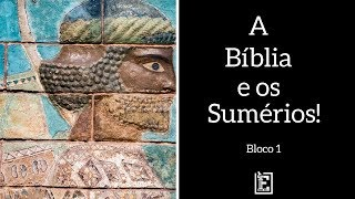 A Bíblia e os Sumérios - Rodrigo Silva - Bloco 1