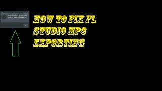 How To Fix FL Studio mp3 Exporting Problem (encoding stream)