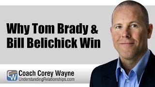 Why Tom Brady & Bill Belichick Win