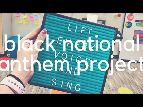 """BLACK NATIONAL ANTHEM PROJECT // """"Lift Every Voice and Sing"""""""