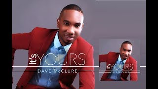 IT'S YOURS  DAVE McCLURE By EydelyWorshipLivingGodChannel