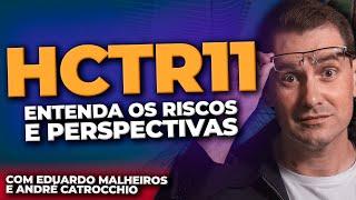 HCTR11   ENTENDA OS RISCOS E PERSPECTIVAS - com a participação especial do time de gestão
