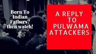 Born To Indian Fathers? Then Watch this! pulwama attack