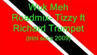 Wuk Meh Roadmix - Tizzy Ft Richard Trumpet (trini Soca 2009)