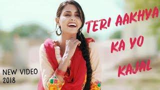 Teri Aakhya Ka Yo Kajal  | New Video Song 2018 | New Haryanvi Video Song 2018