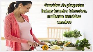 Gravidez de plaquetas baixas terceiro trimestre, melhores remédios caseiros
