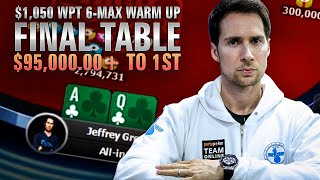 WPT 6-Max $1,050 Warm Up $500K GTD FINAL TABLE $95,000 to 1st!